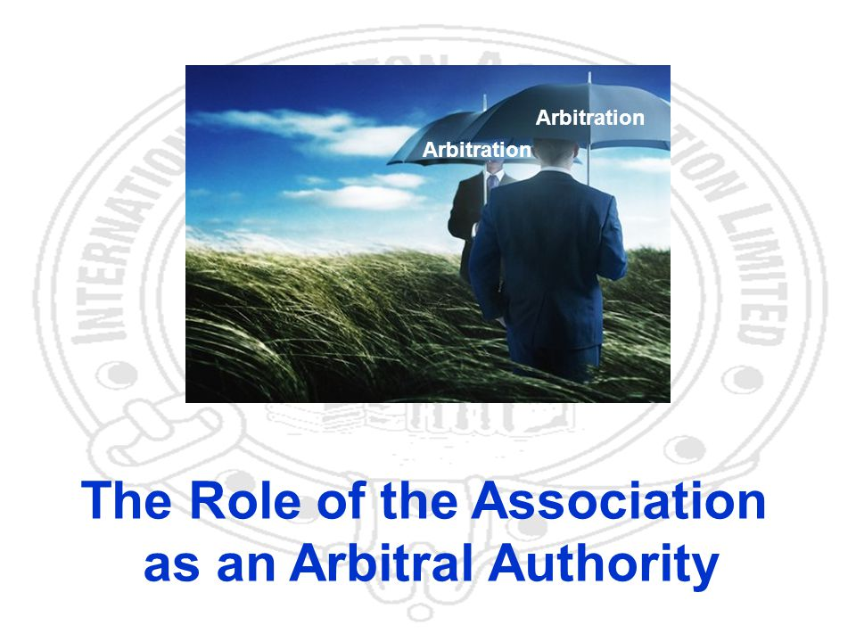 21 Arbitration The Role of the Association as an Arbitral Authority