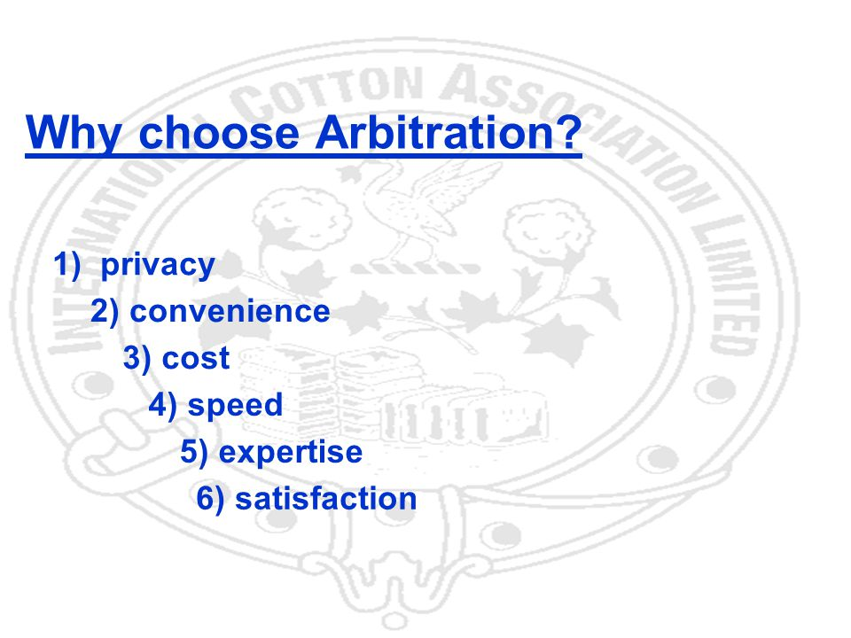24 Why choose Arbitration 1) privacy 2) convenience 3) cost 4) speed 5) expertise 6) satisfaction