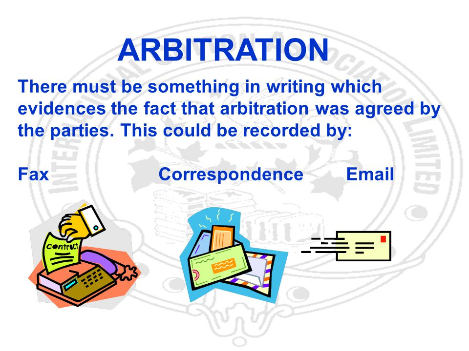 27 ARBITRATION There must be something in writing which evidences the fact that arbitration was agreed by the parties.