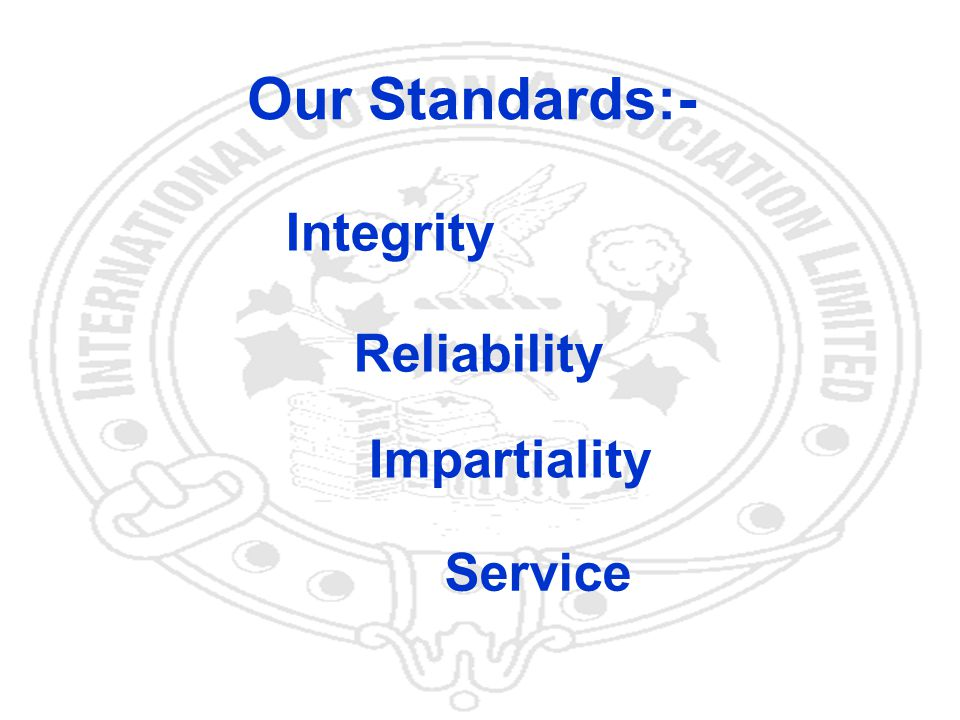 3 Our Standards:- Integrity Reliability Impartiality Service