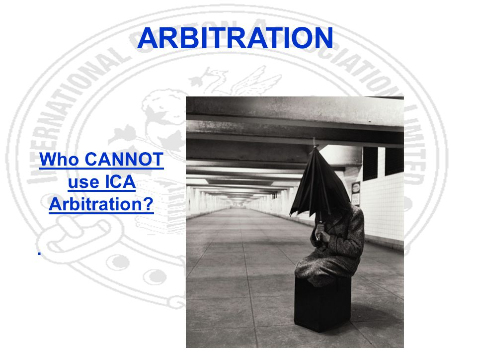 31 ARBITRATION Who CANNOT use ICA Arbitration?.