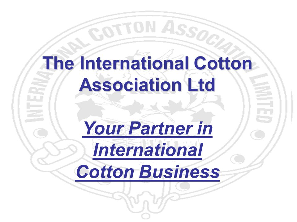 50 The International Cotton Association Ltd Your Partner in International Cotton Business