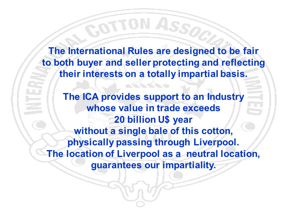 6 The International Rules are designed to be fair to both buyer and seller protecting and reflecting their interests on a totally impartial basis.