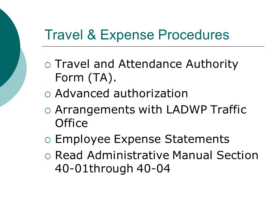 Travel & Expense Procedures Travel and Attendance Authority Form (TA). Advanced authorization Arrangements with LADWP Traffic Office Employee Expense