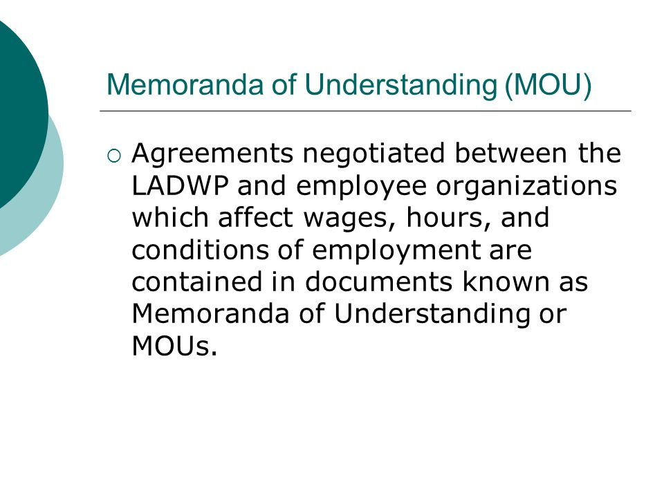 Memoranda of Understanding (MOU) Agreements negotiated between the LADWP and employee organizations which affect wages, hours, and conditions of emplo
