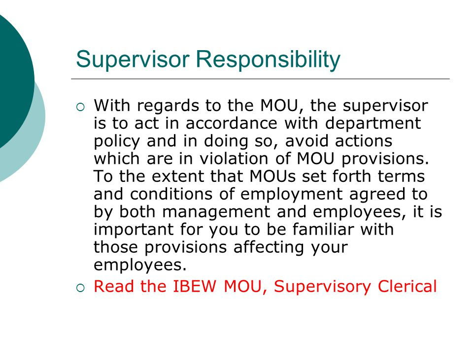 Supervisor Responsibility With regards to the MOU, the supervisor is to act in accordance with department policy and in doing so, avoid actions which