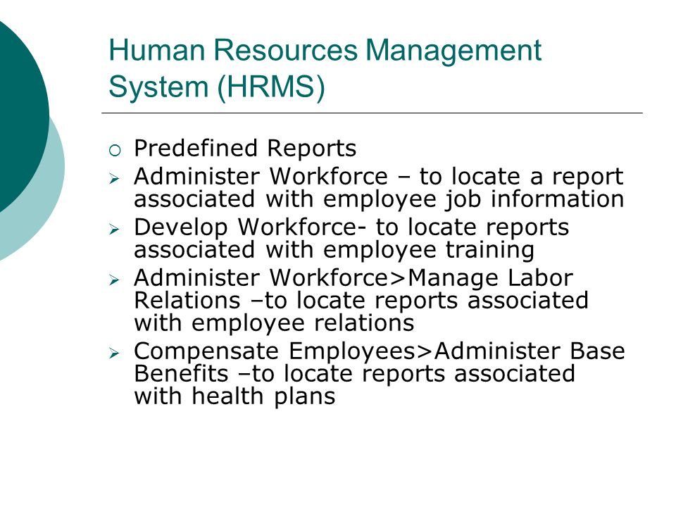 Human Resources Management System (HRMS) Predefined Reports Administer Workforce – to locate a report associated with employee job information Develop