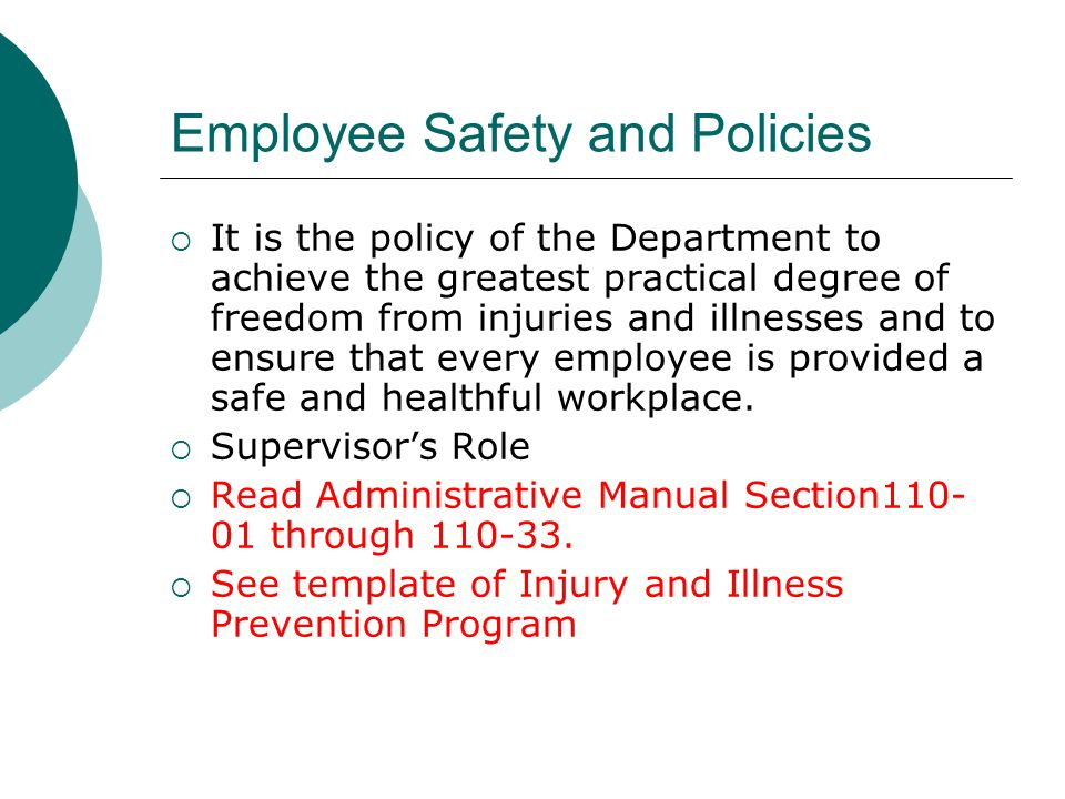Employee Safety and Policies It is the policy of the Department to achieve the greatest practical degree of freedom from injuries and illnesses and to