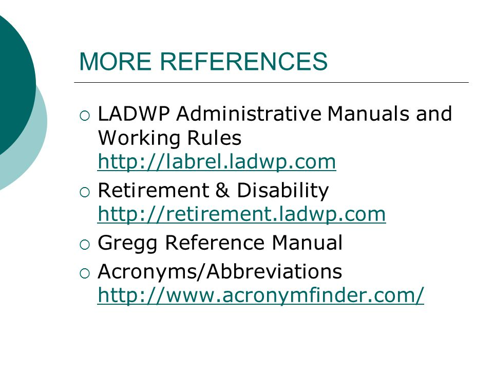 MORE REFERENCES LADWP Administrative Manuals and Working Rules http://labrel.ladwp.com http://labrel.ladwp.com Retirement & Disability http://retireme