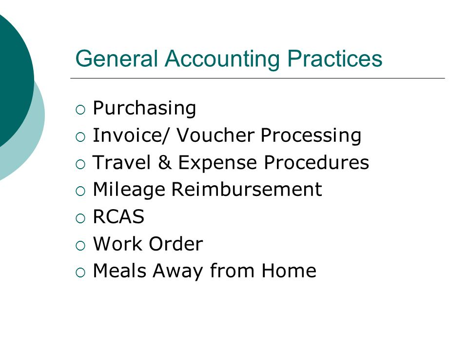 General Accounting Practices Purchasing Invoice/ Voucher Processing Travel & Expense Procedures Mileage Reimbursement RCAS Work Order Meals Away from Home