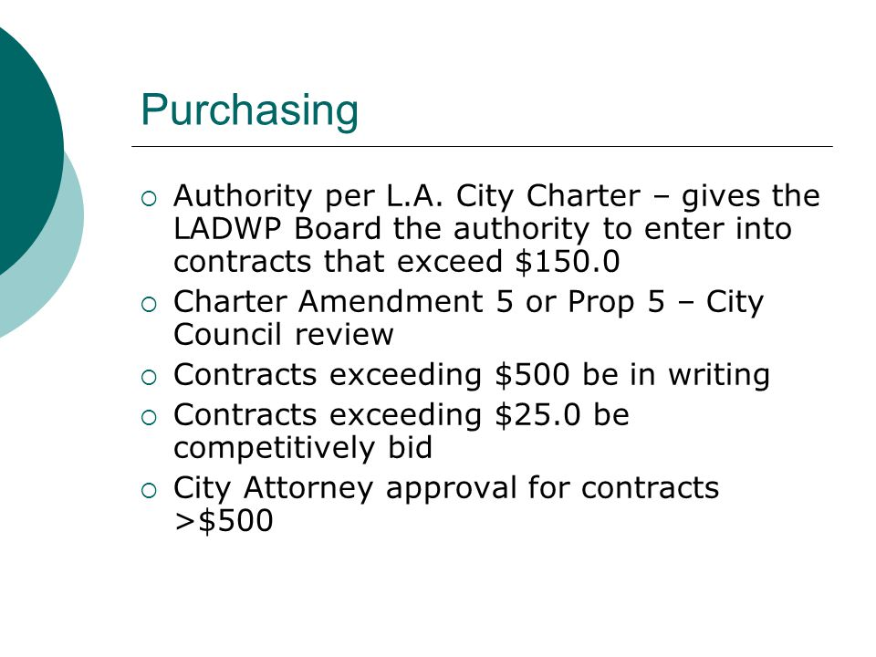 Purchasing Authority per L.A. City Charter – gives the LADWP Board the authority to enter into contracts that exceed $150.0 Charter Amendment 5 or Pro