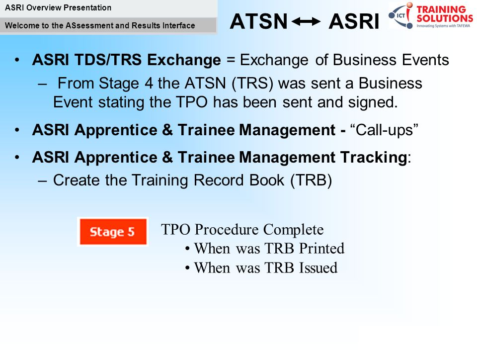ASRI Overview Presentation Welcome to the ASsessment and Results Interface TRB Deadline Produce a Training Record Book (TRB) –Clock starts again – 4 W