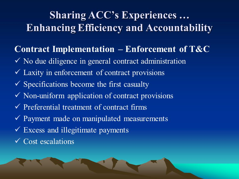Sharing ACCs Experiences … Enhancing Efficiency and Accountability Contract Implementation – Enforcement of T&C No due diligence in general contract a