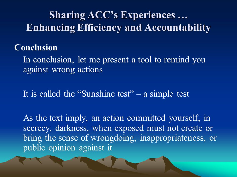 Sharing ACCs Experiences … Enhancing Efficiency and Accountability Conclusion In conclusion, let me present a tool to remind you against wrong actions