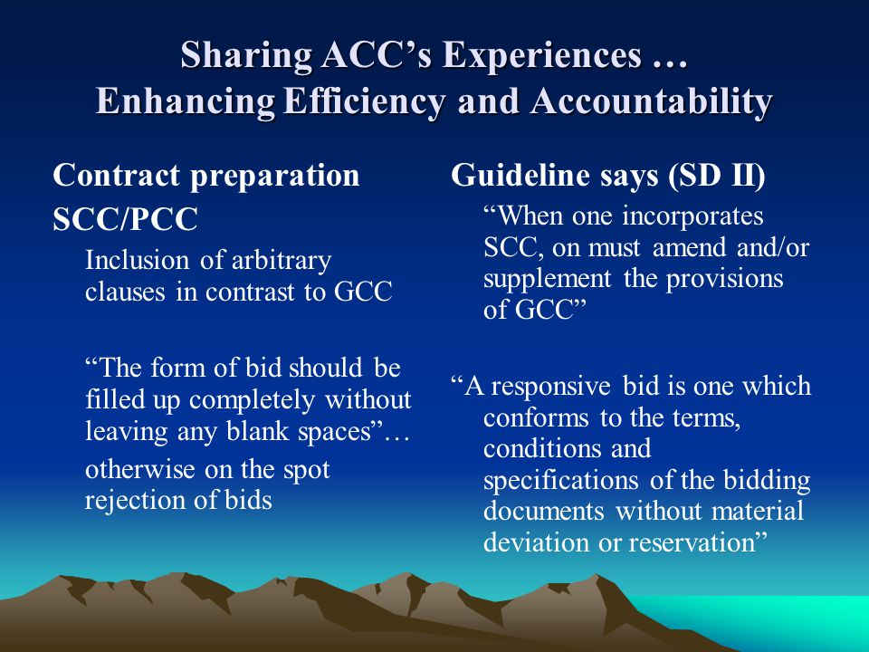 Sharing ACCs Experiences … Enhancing Efficiency and Accountability Contract preparation SCC/PCC Inclusion of arbitrary clauses in contrast to GCC The