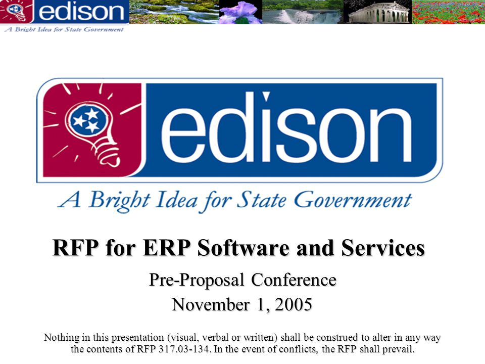 RFP for ERP Software and Services Pre-Proposal Conference November 1, 2005 Nothing in this presentation (visual, verbal or written) shall be construed to alter in any way the contents of RFP 317.03-134.