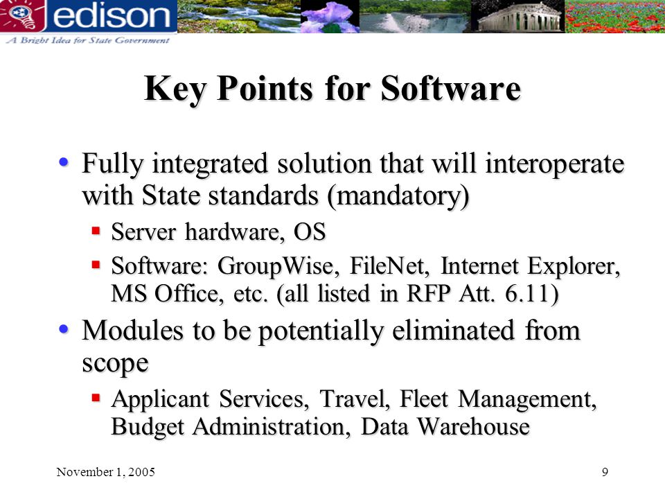 November 1, 20059 Key Points for Software Fully integrated solution that will interoperate with State standards (mandatory) Fully integrated solution that will interoperate with State standards (mandatory) Server hardware, OS Server hardware, OS Software: GroupWise, FileNet, Internet Explorer, MS Office, etc.