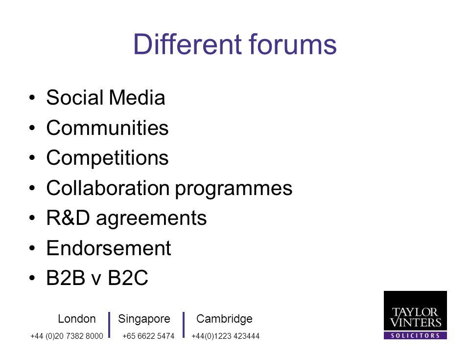 LondonSingaporeCambridge +44 (0)20 7382 8000+65 6622 5474+44(0)1223 423444 Different forums Social Media Communities Competitions Collaboration programmes R&D agreements Endorsement B2B v B2C
