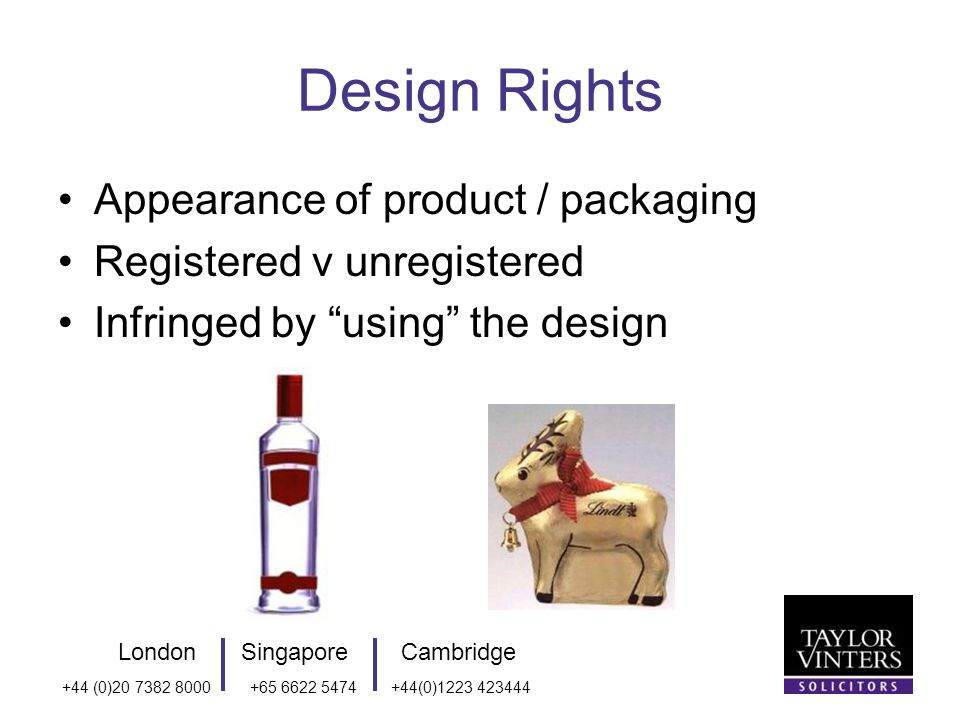 LondonSingaporeCambridge +44 (0) (0) Design Rights Appearance of product / packaging Registered v unregistered Infringed by using the design
