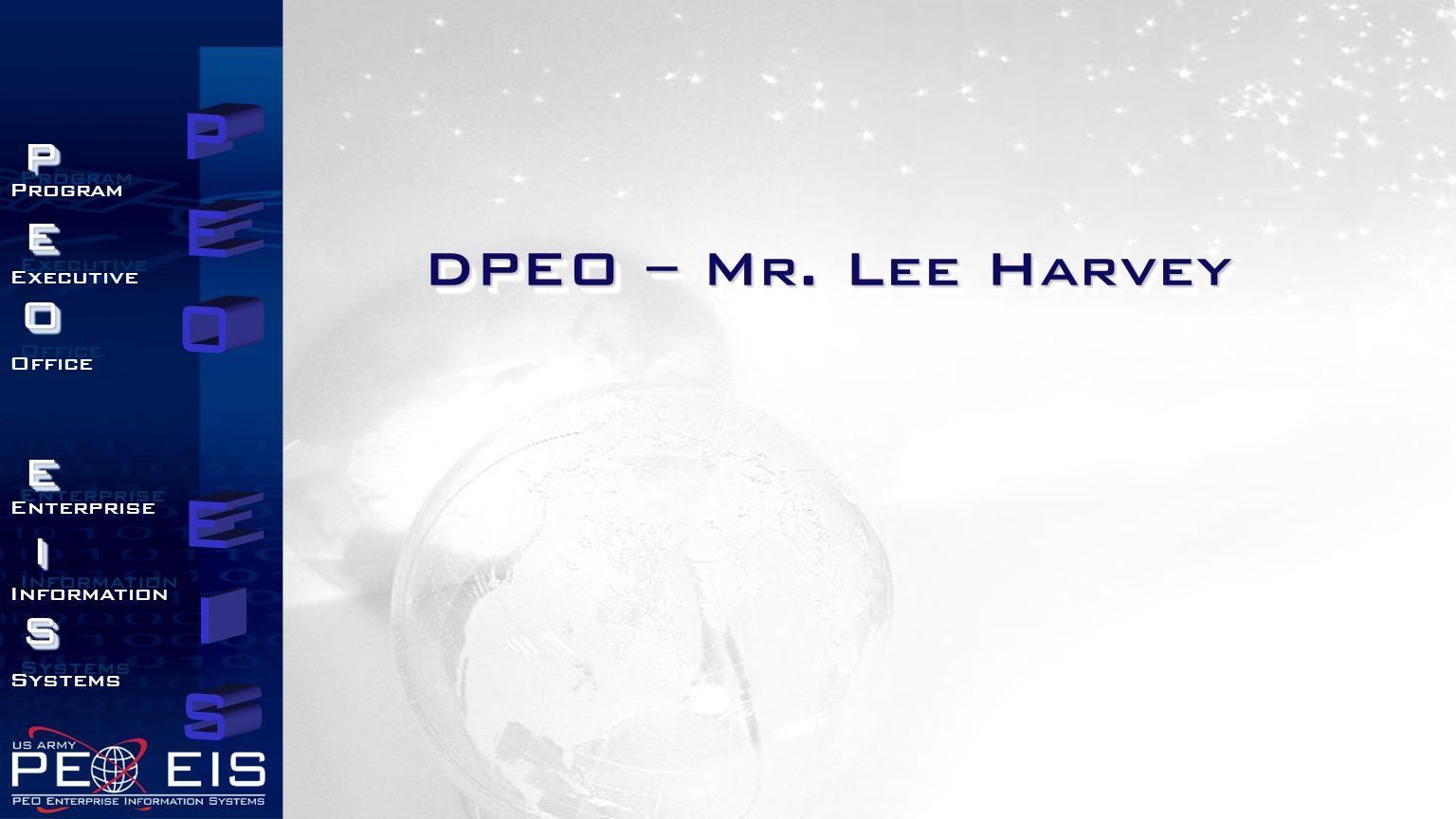 PEOEISPEOEIS Program Executive Office Enterprise Information Systems Program Executive Office Enterprise Information Systems DPEO – Mr.