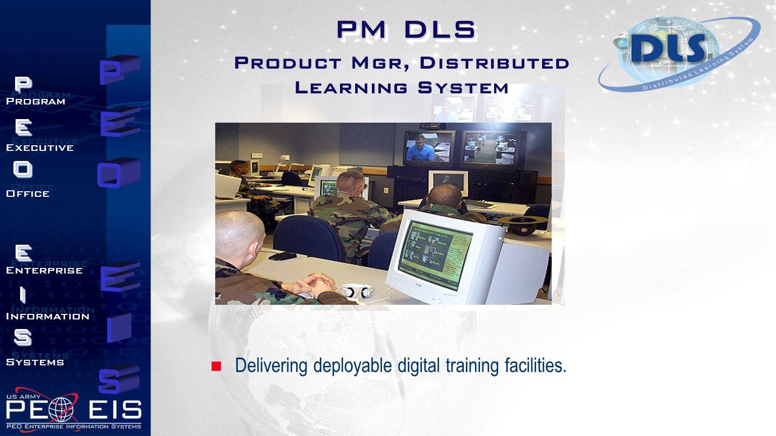 PEOEISPEOEIS Program Executive Office Enterprise Information Systems Program Executive Office Enterprise Information Systems Delivering deployable digital training facilities.