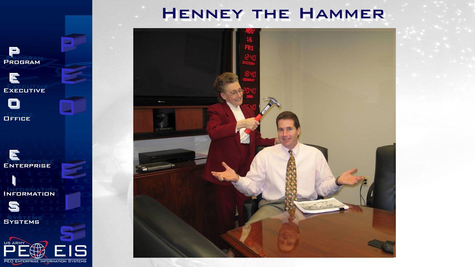 PEOEISPEOEIS Program Executive Office Enterprise Information Systems Program Executive Office Enterprise Information Systems Henney the Hammer