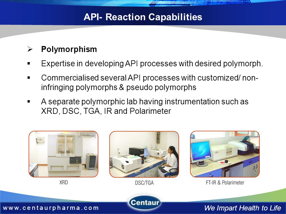 www.centaurpharma.com We Impart Health to Life Polymorphism Expertise in developing API processes with desired polymorph.