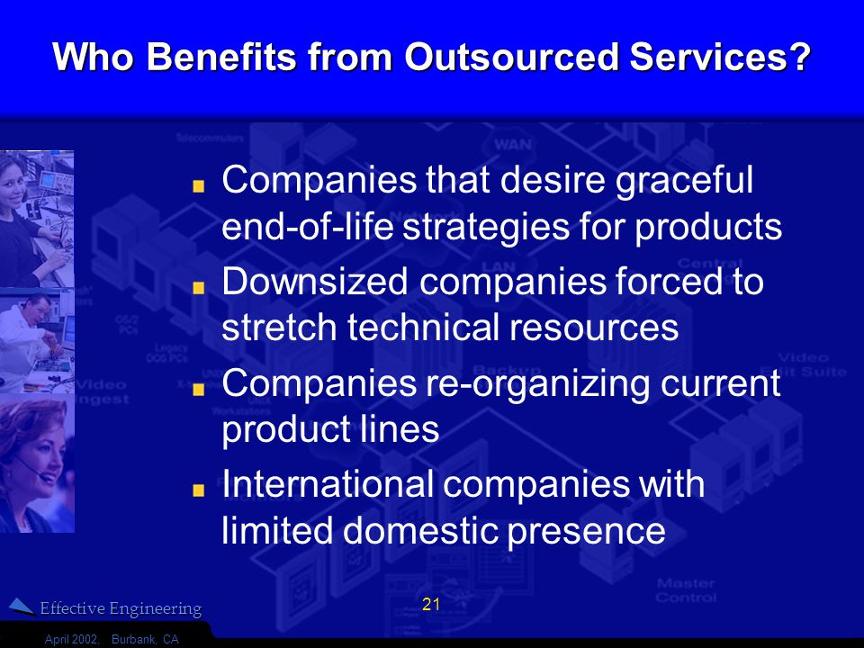 Effective Engineering April 2002, Burbank, CA 21 Who Benefits from Outsourced Services.