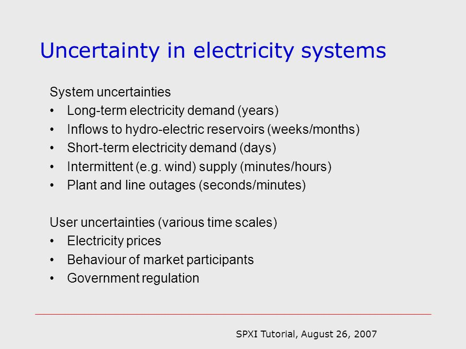SPXI Tutorial, August 26, 2007 What to expect in this talk… I will try to address three questions: –What stochastic programming models are being used by modellers in electricity companies.