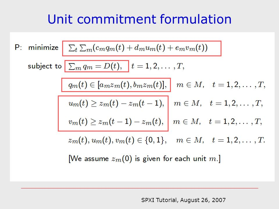 SPXI Tutorial, August 26, 2007 Stochastic unit commitment model