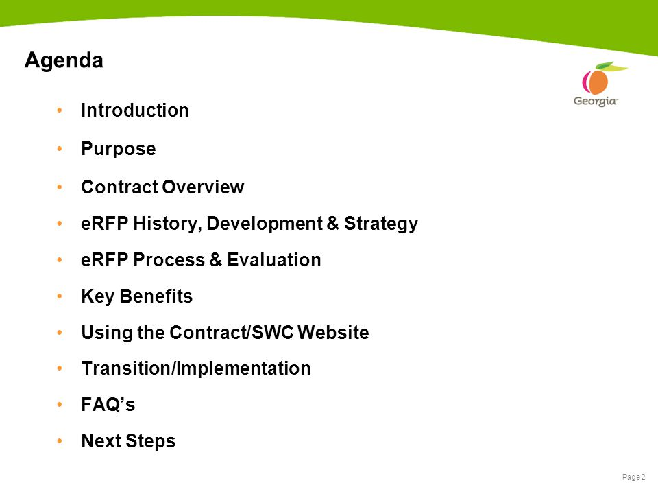 Page 2 Agenda Introduction Purpose Contract Overview eRFP History, Development & Strategy eRFP Process & Evaluation Key Benefits Using the Contract/SWC Website Transition/Implementation FAQs Next Steps