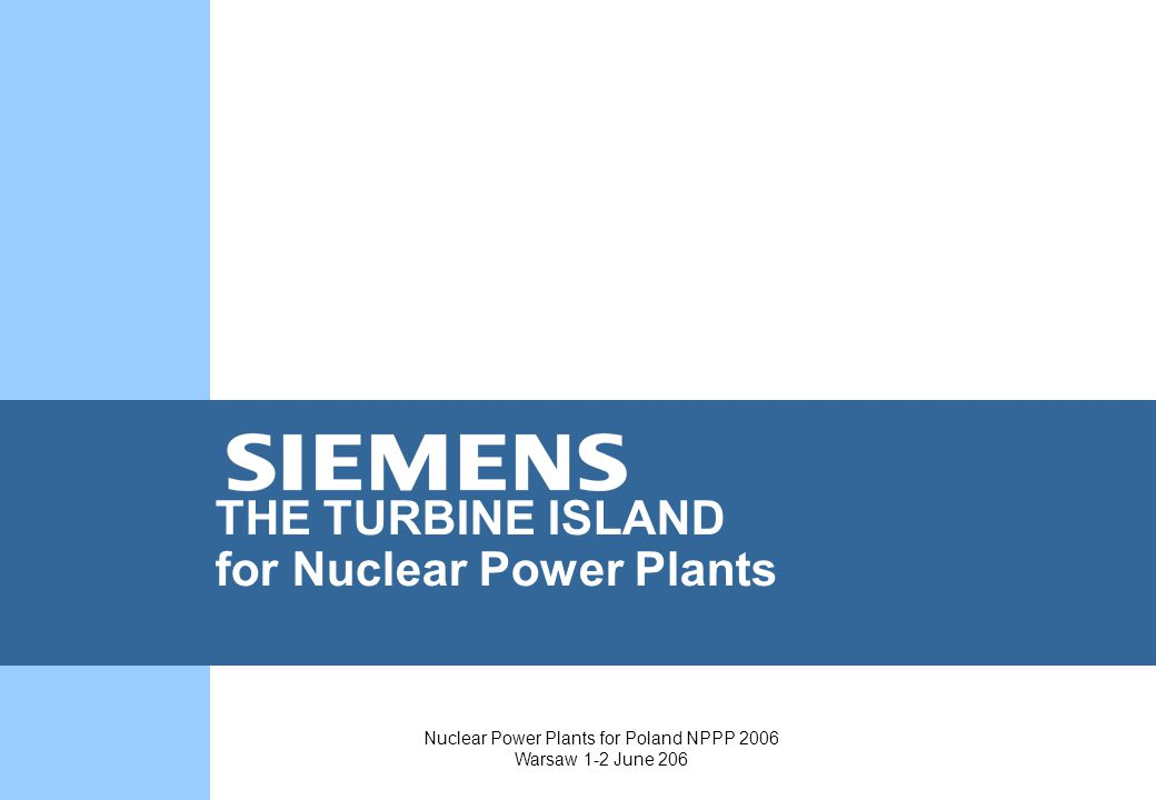 Nuclear Power Plants for Poland NPPP 2006 Warsaw 1-2 June 206 THE TURBINE ISLAND for Nuclear Power Plants