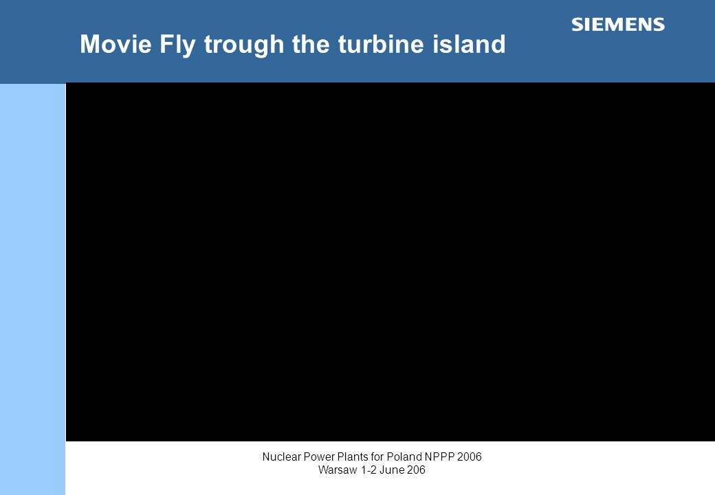 Nuclear Power Plants for Poland NPPP 2006 Warsaw 1-2 June 206 Movie Fly trough the turbine island Filmchen