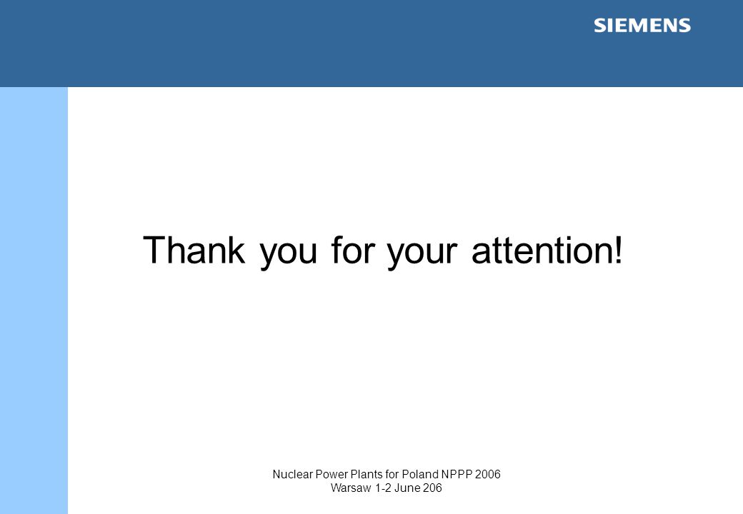 Nuclear Power Plants for Poland NPPP 2006 Warsaw 1-2 June 206 Thank you for your attention!