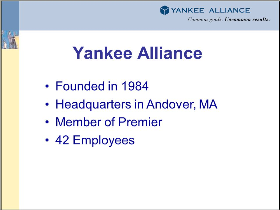 Founded in 1984 Headquarters in Andover, MA Member of Premier 42 Employees Yankee Alliance
