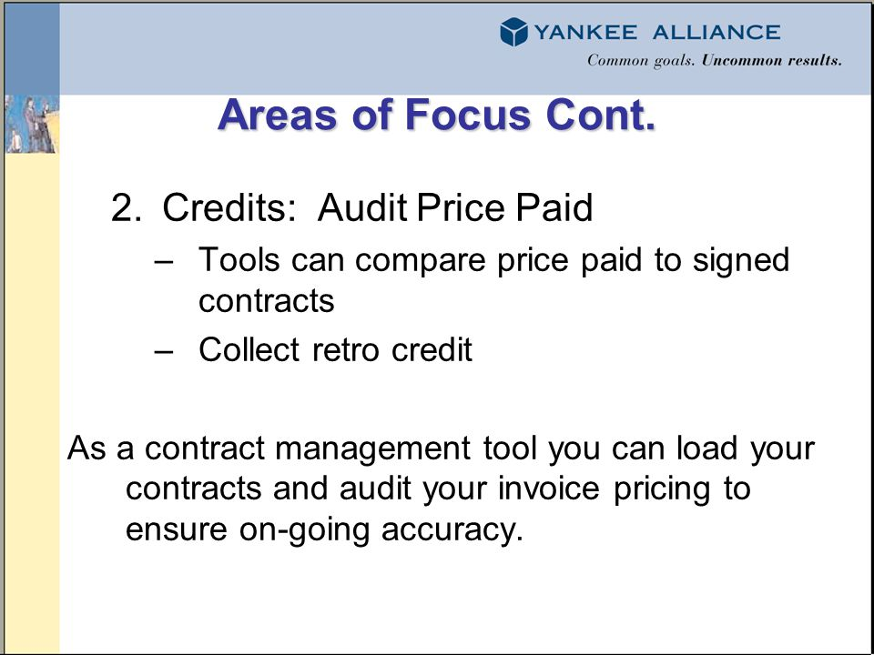 Areas of Focus Cont. 2.Credits: Audit Price Paid –Tools can compare price paid to signed contracts –Collect retro credit As a contract management tool