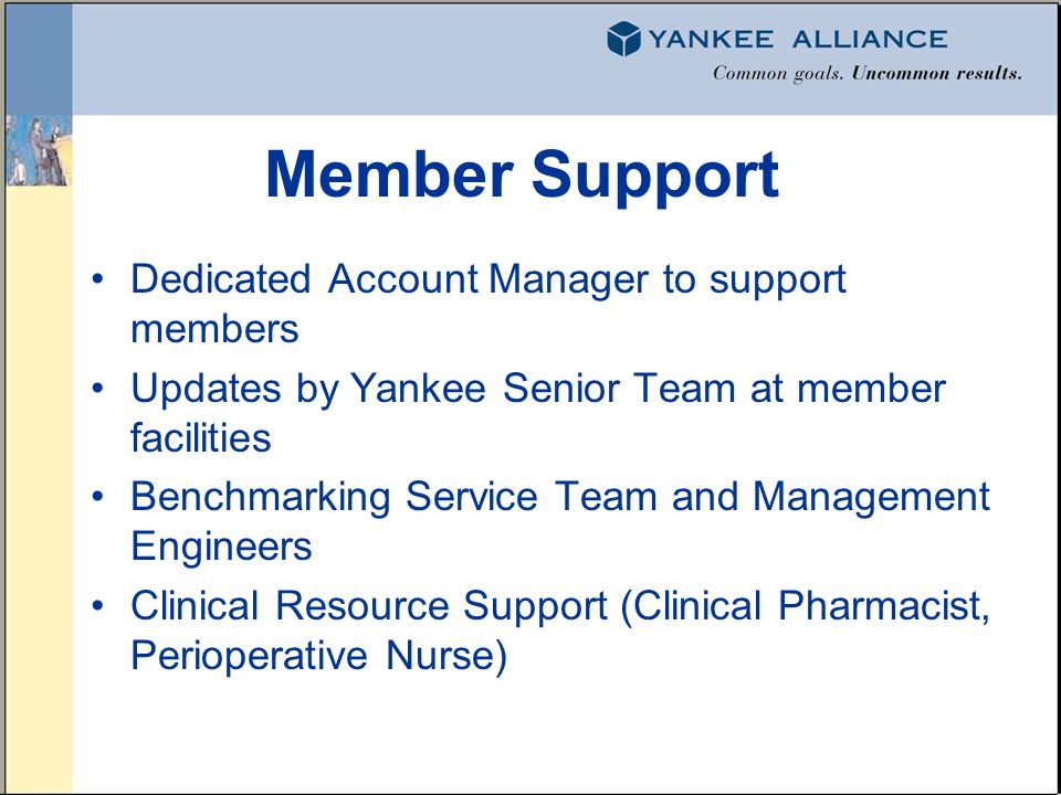 Member Support Dedicated Account Manager to support members Updates by Yankee Senior Team at member facilities Benchmarking Service Team and Managemen