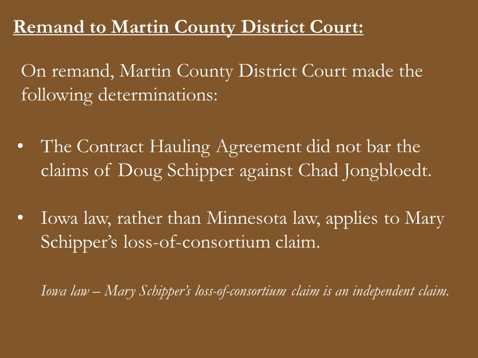 Remand to Martin County District Court: The Contract Hauling Agreement did not bar the claims of Doug Schipper against Chad Jongbloedt. Iowa law, rath