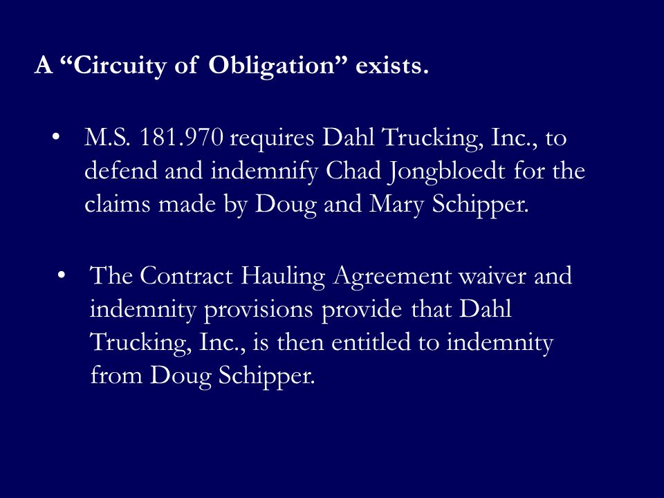 A Circuity of Obligation exists. M.S. 181.970 requires Dahl Trucking, Inc., to defend and indemnify Chad Jongbloedt for the claims made by Doug and Ma