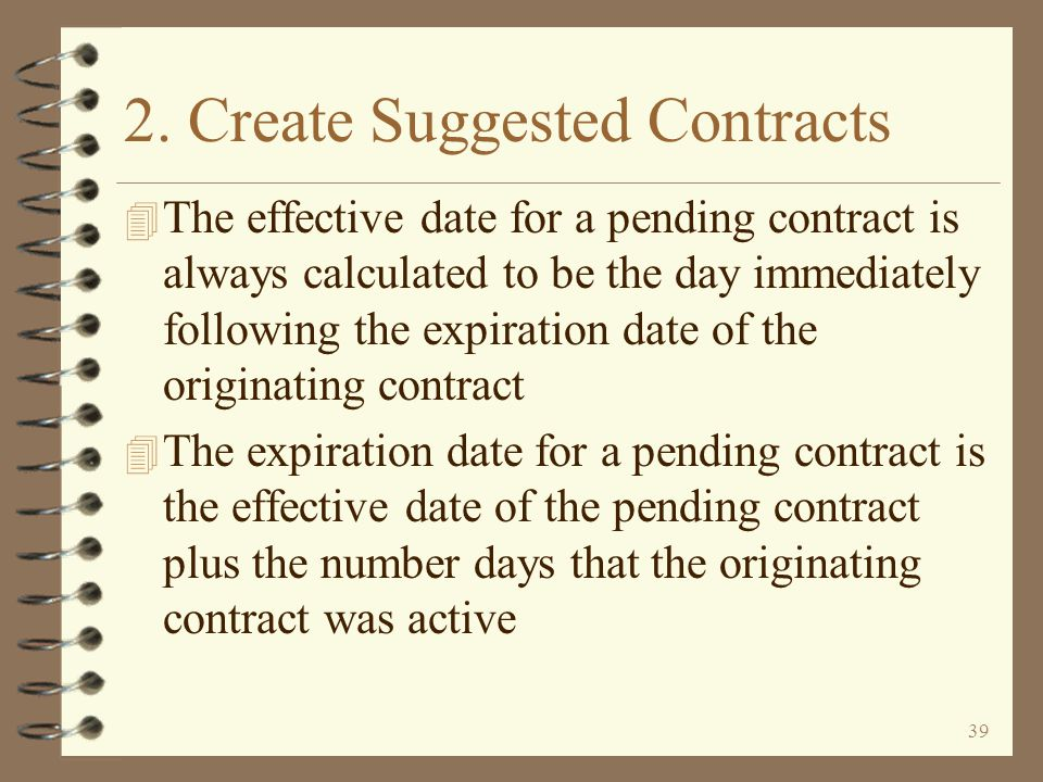 38 2. Create Suggested Contracts 4 This menu option prompts the user for contract selection criteria, then copies the selected contracts to a pending