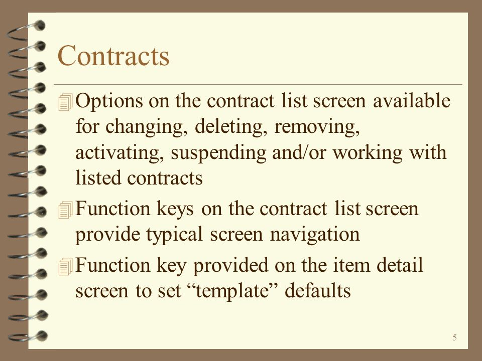 4 Contracts 4 Function key to toggle between normal contracts or pending contracts 4 Function keys provided for typical screen navigation including th