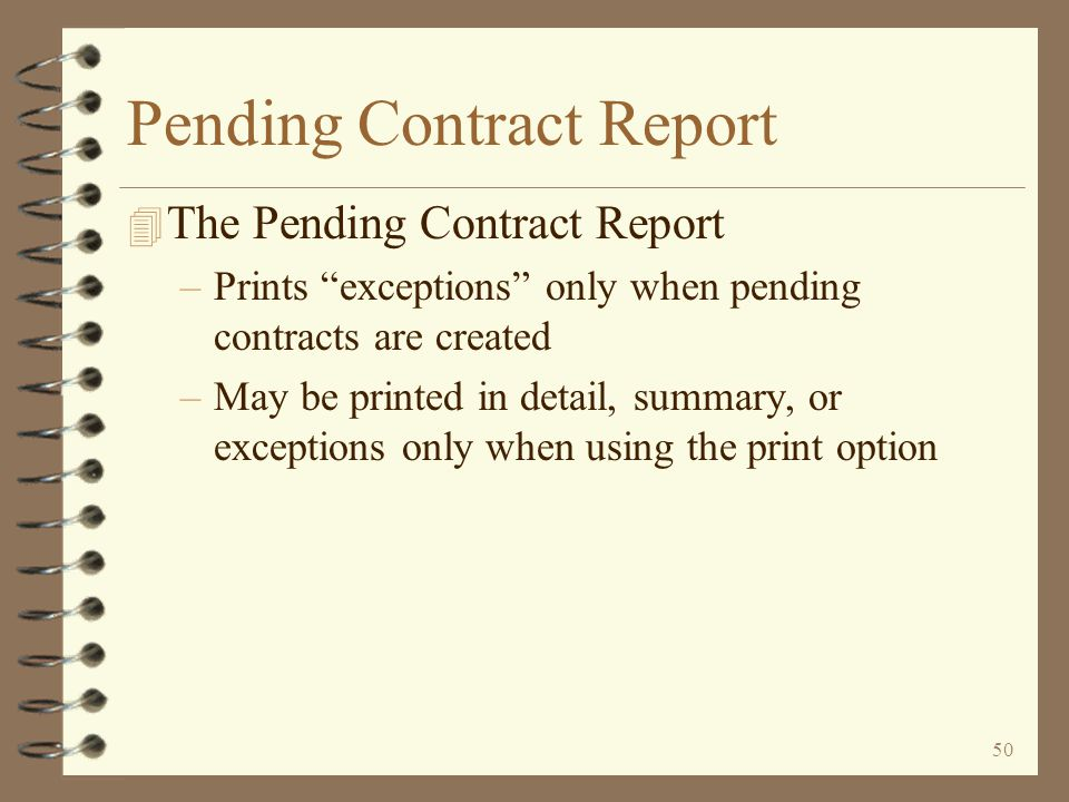 49 6. Activate Pending Contracts The user is presented various selection options when selecting pending contracts to be activated The user may choose