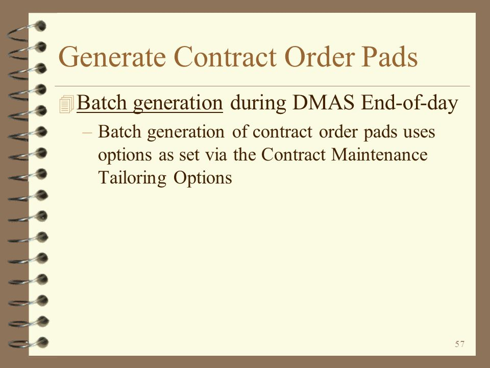 56 Generate Contract Order Pads Run time options are available when generating contract order pads interactively The user may select all companies or