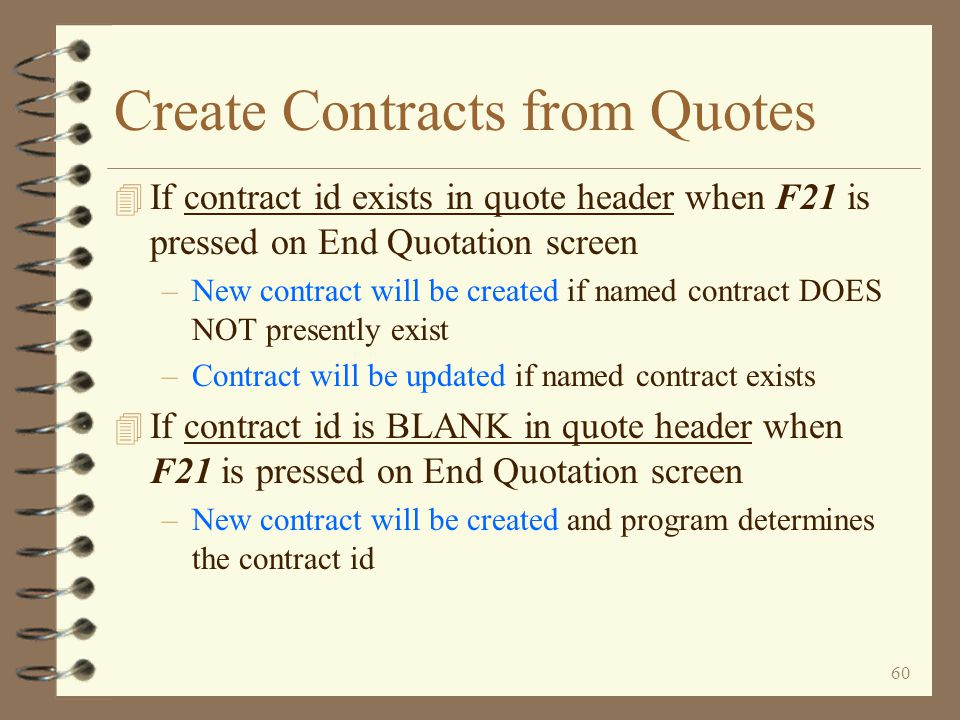 59 Create Contracts from Quotes 4 A feature that allows the user, when creating or maintaining a quote, to create or update an existing contract via a