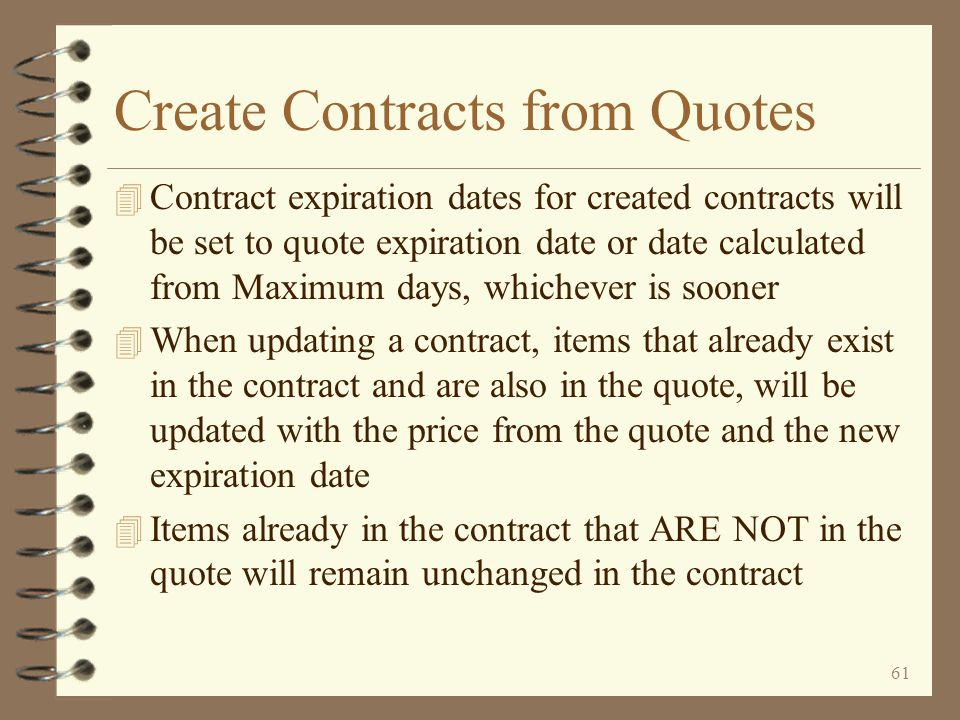 60 Create Contracts from Quotes 4 If contract id exists in quote header when F21 is pressed on End Quotation screen –New contract will be created if n