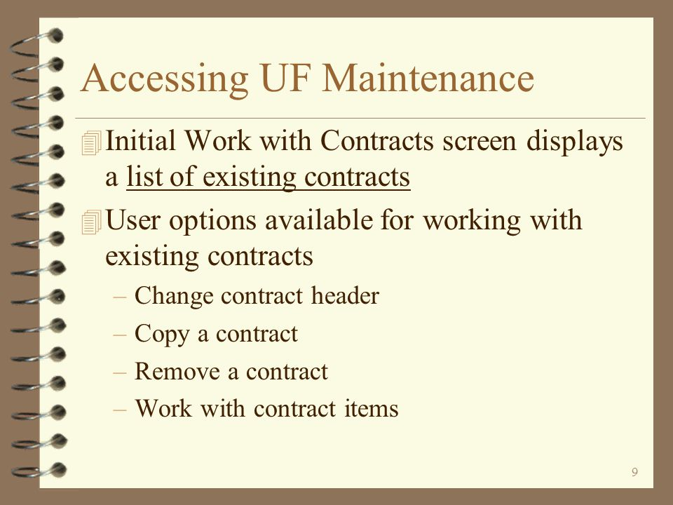8 Accessing UF Maintenance Contract UF maintenance is accessible via the same menu options as in original DMAS The user takes the same menu options as