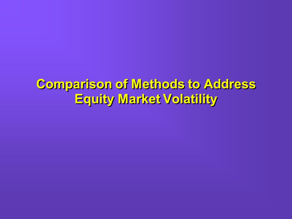 Comparison of Methods to Address Equity Market Volatility