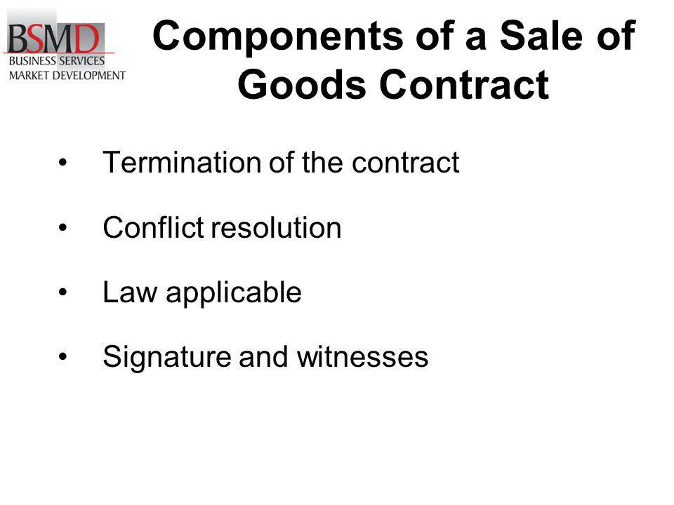 Components of a Sale of Goods Contract Termination of the contract Conflict resolution Law applicable Signature and witnesses