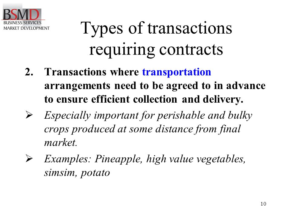 10 Types of transactions requiring contracts 2.Transactions where transportation arrangements need to be agreed to in advance to ensure efficient collection and delivery.