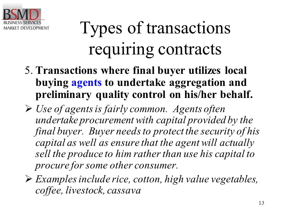 13 5.Transactions where final buyer utilizes local buying agents to undertake aggregation and preliminary quality control on his/her behalf.